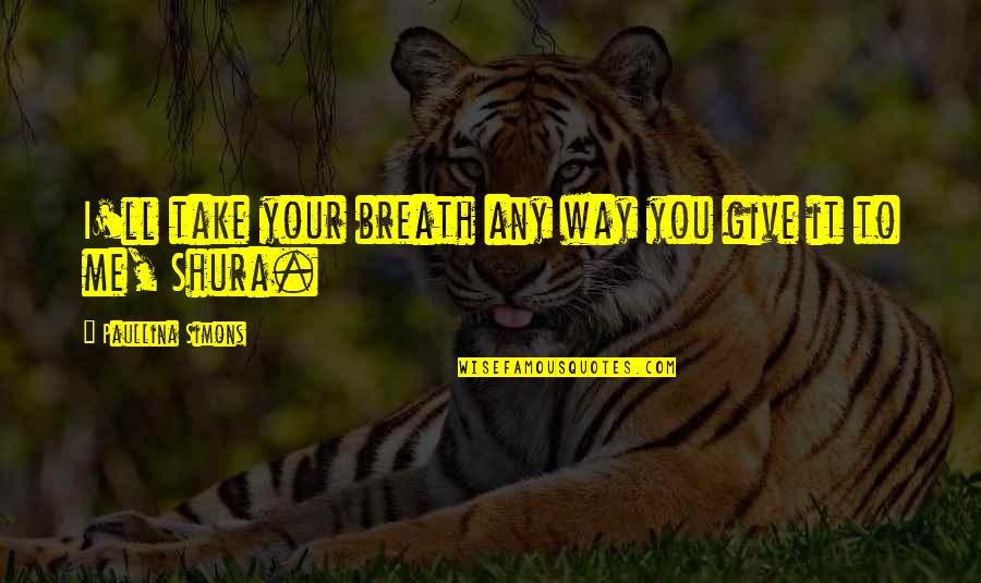Breaths You Take Quotes By Paullina Simons: I'll take your breath any way you give