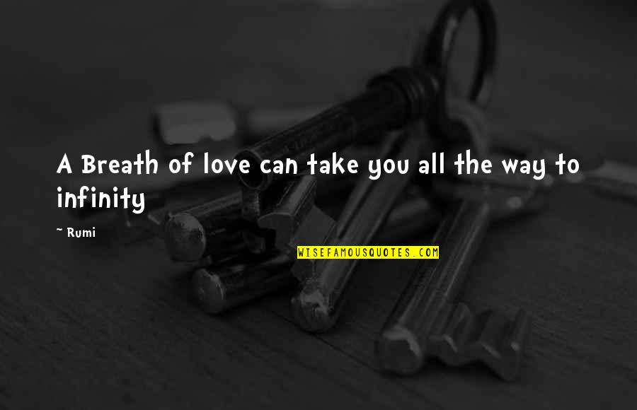 Breaths You Take Quotes By Rumi: A Breath of love can take you all