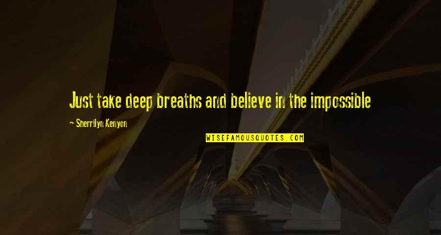 Breaths You Take Quotes By Sherrilyn Kenyon: Just take deep breaths and believe in the