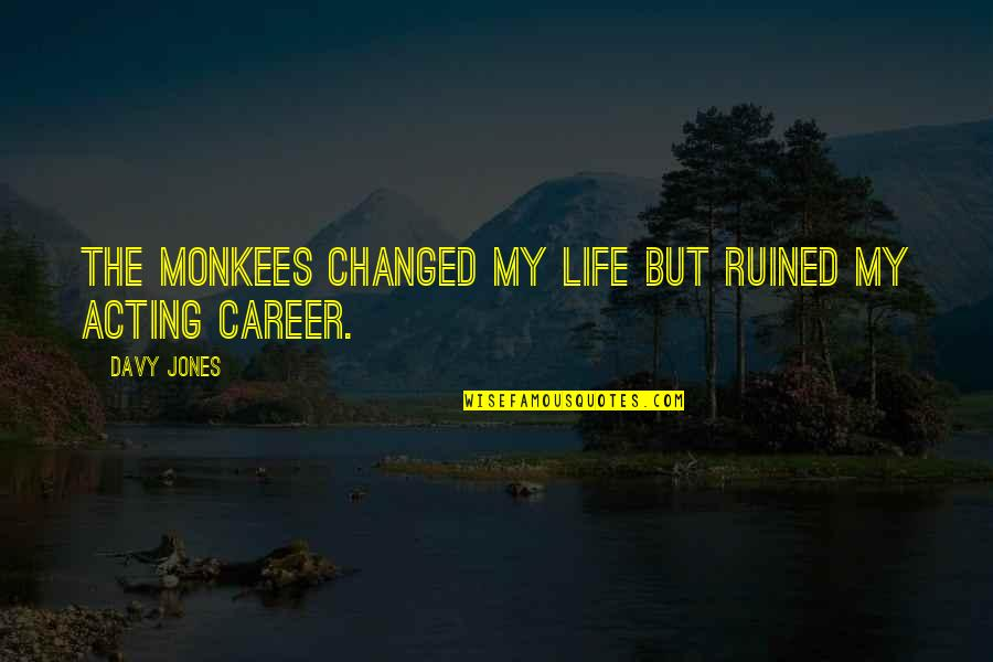 Breathtaking Scenery Quotes By Davy Jones: The Monkees changed my life but ruined my