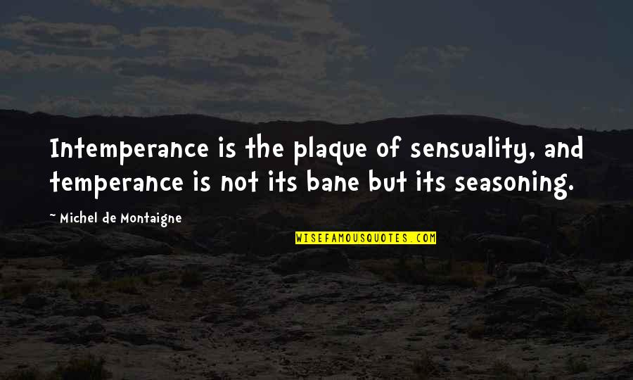 Breathtaking Scenery Quotes By Michel De Montaigne: Intemperance is the plaque of sensuality, and temperance