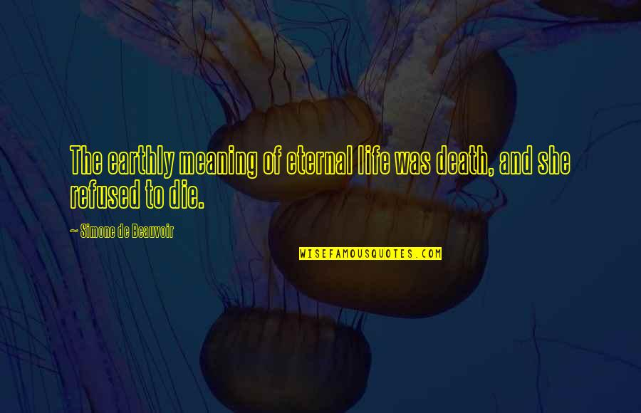 Breathtaking Scenery Quotes By Simone De Beauvoir: The earthly meaning of eternal life was death,