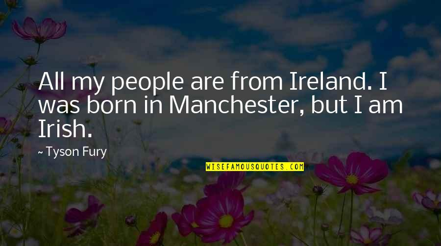 Breathtaking Scenery Quotes By Tyson Fury: All my people are from Ireland. I was