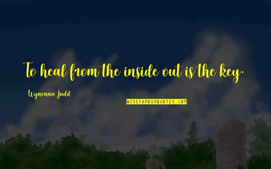 Breathtaking Scenery Quotes By Wynonna Judd: To heal from the inside out is the