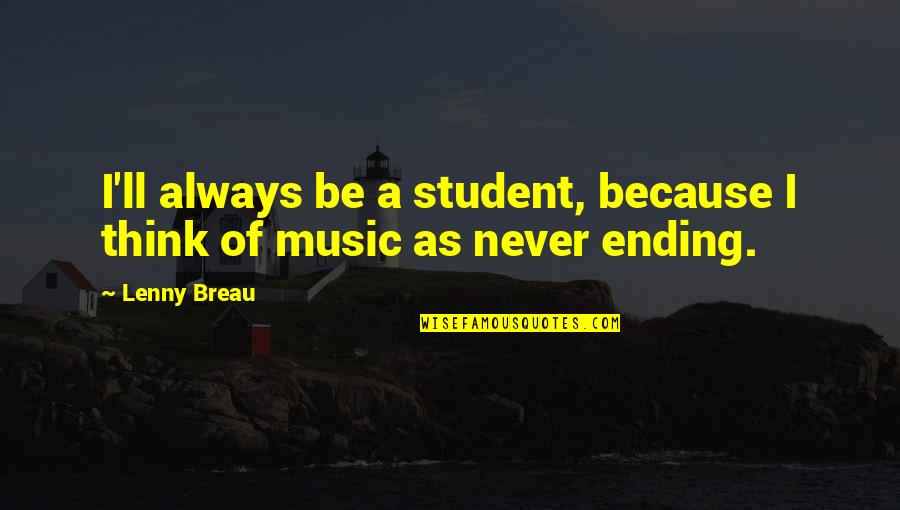 Breau Quotes By Lenny Breau: I'll always be a student, because I think