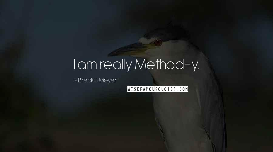 Breckin Meyer quotes: I am really Method-y.