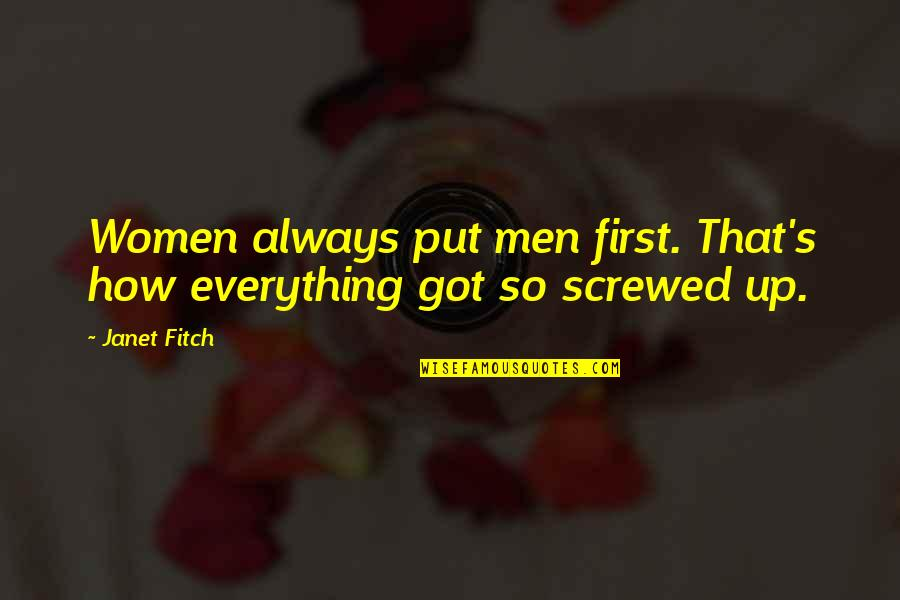 Brekfast Quotes By Janet Fitch: Women always put men first. That's how everything