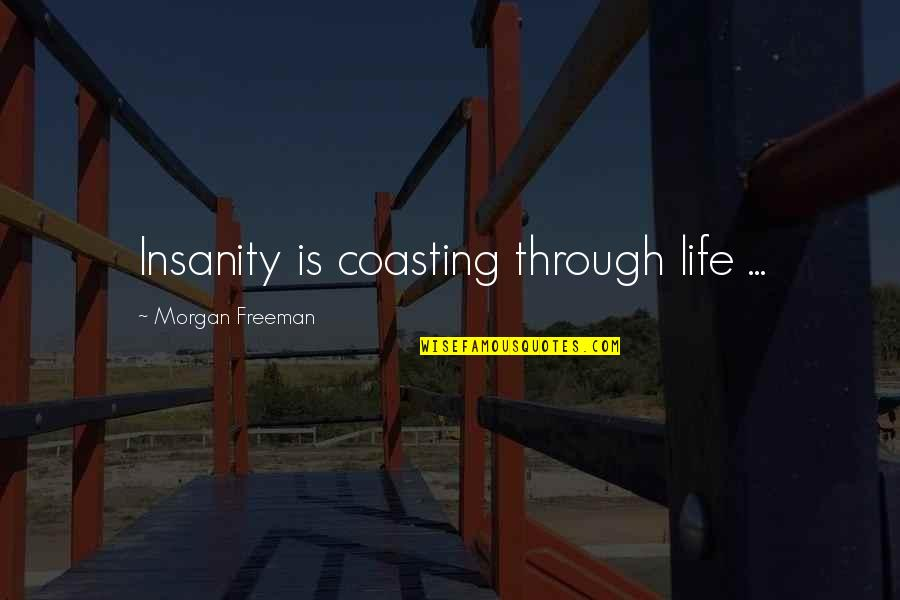 Brekfast Quotes By Morgan Freeman: Insanity is coasting through life ...