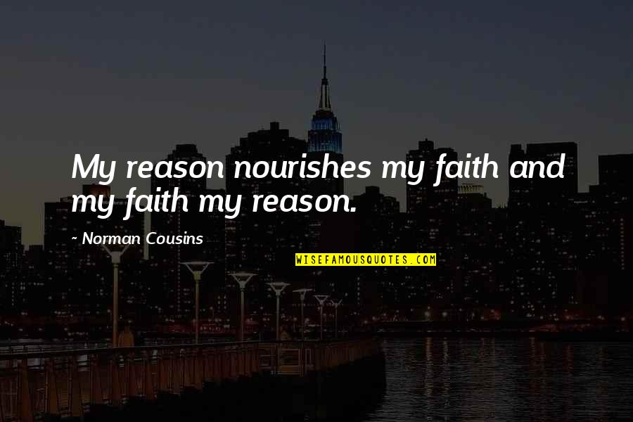 Brekfast Quotes By Norman Cousins: My reason nourishes my faith and my faith