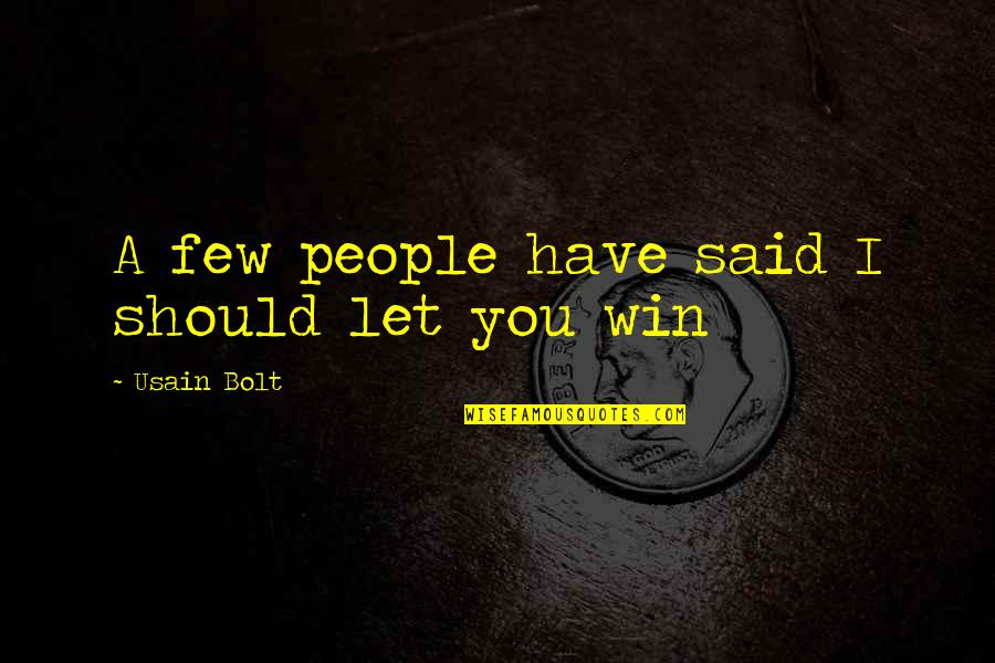 Brekfast Quotes By Usain Bolt: A few people have said I should let