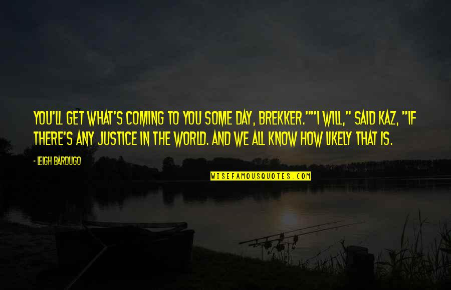 Brekker's Quotes By Leigh Bardugo: You'll get what's coming to you some day,
