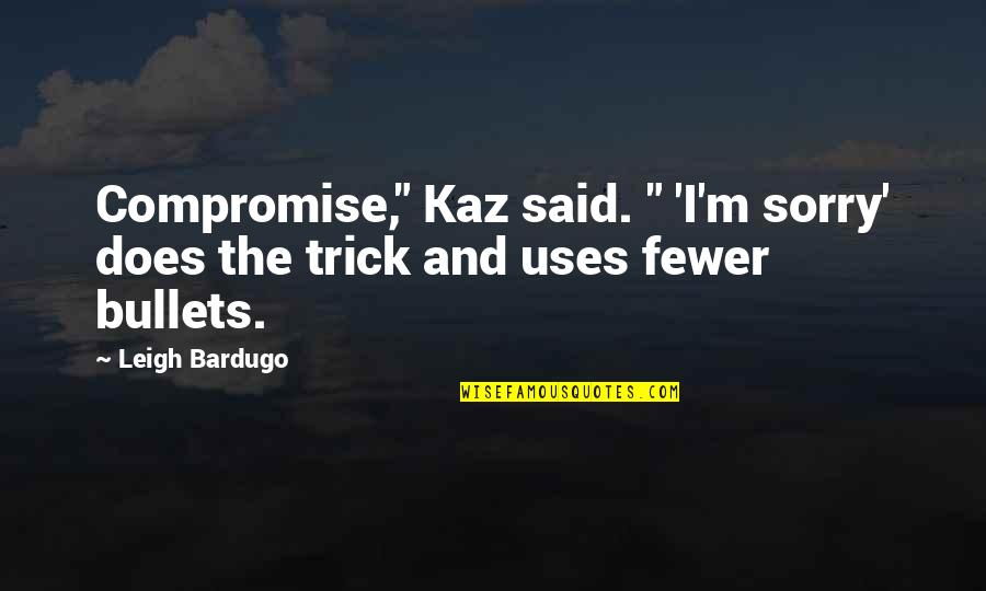 "Brekker's Quotes By Leigh Bardugo: Compromise,"" Kaz said. "" 'I'm sorry' does the"