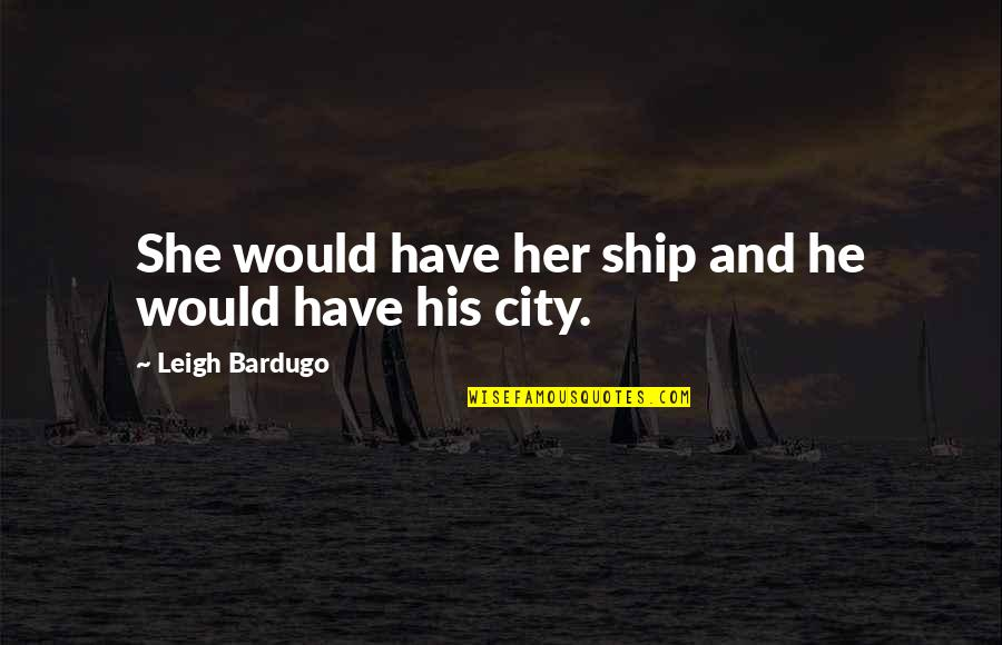 Brekker's Quotes By Leigh Bardugo: She would have her ship and he would