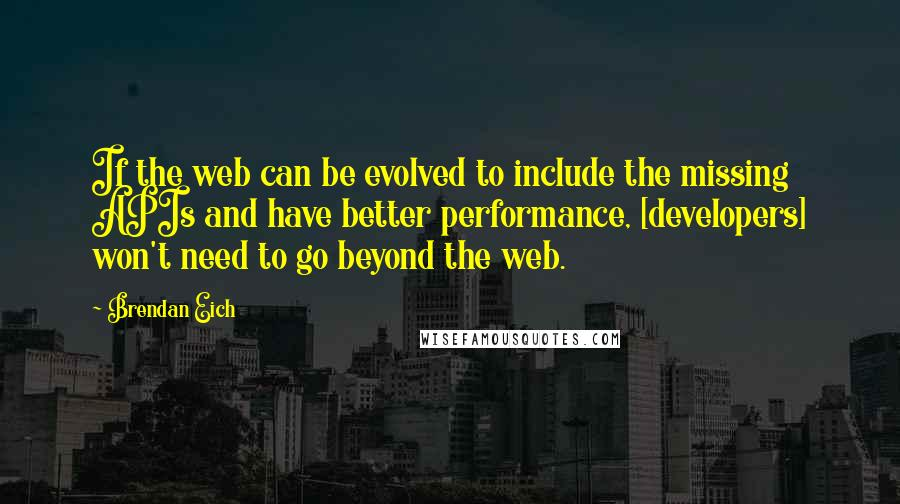 Brendan Eich quotes: If the web can be evolved to include the missing APIs and have better performance, [developers] won't need to go beyond the web.