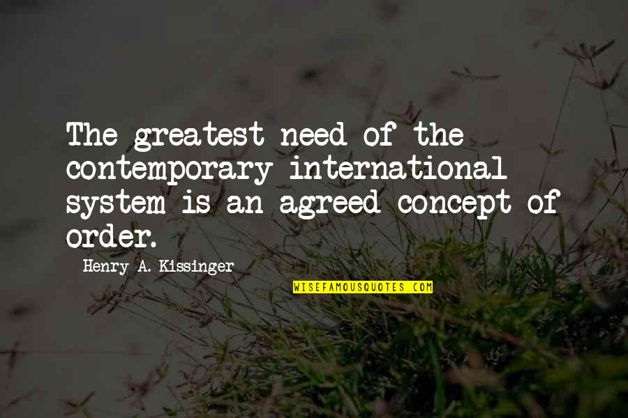 Brendan Gleeson Quotes By Henry A. Kissinger: The greatest need of the contemporary international system