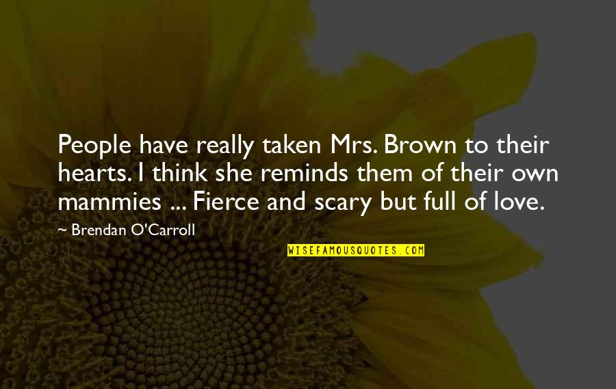 Brendan O Carroll Quotes By Brendan O'Carroll: People have really taken Mrs. Brown to their