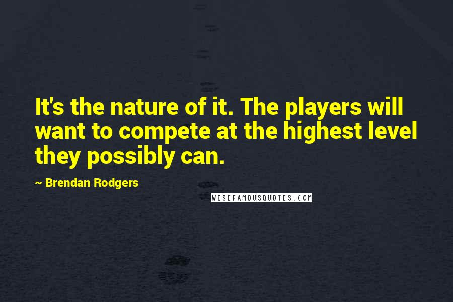 Brendan Rodgers quotes: It's the nature of it. The players will want to compete at the highest level they possibly can.