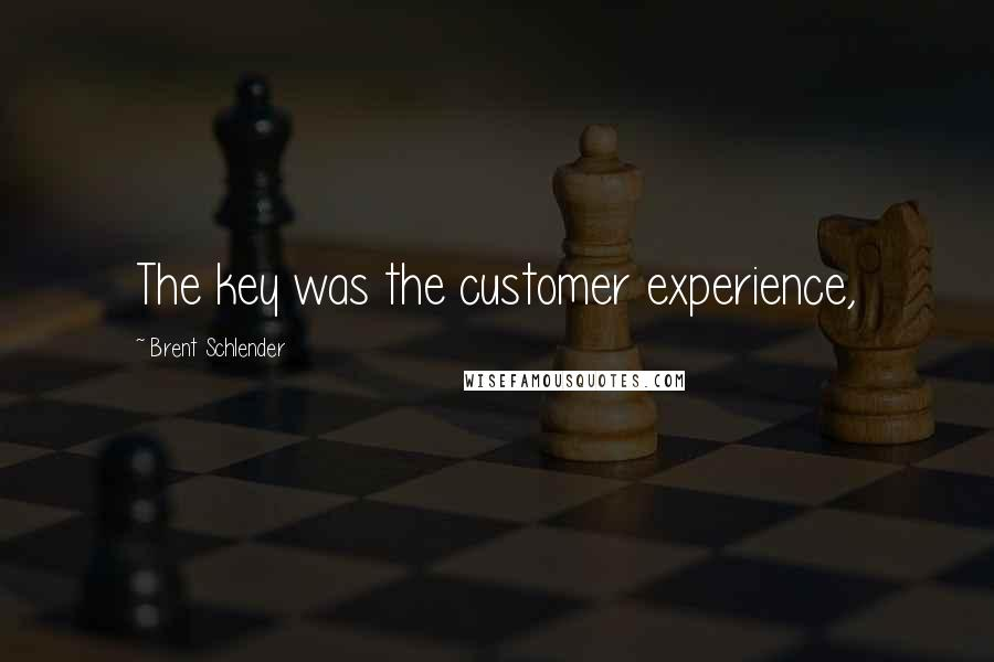 Brent Schlender quotes: The key was the customer experience,