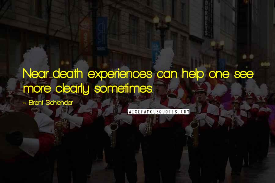 Brent Schlender quotes: Near-death experiences can help one see more clearly sometimes.