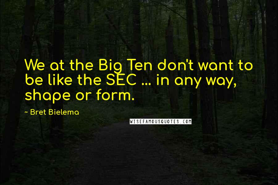 Bret Bielema quotes: We at the Big Ten don't want to be like the SEC ... in any way, shape or form.