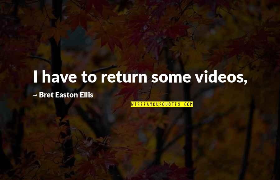 Bret Easton Ellis Quotes By Bret Easton Ellis: I have to return some videos,