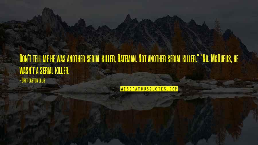 Bret Easton Ellis Quotes By Bret Easton Ellis: Don't tell me he was another serial killer,