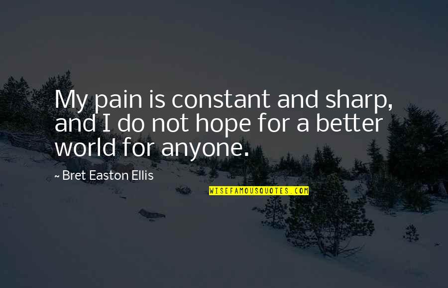 Bret Easton Ellis Quotes By Bret Easton Ellis: My pain is constant and sharp, and I