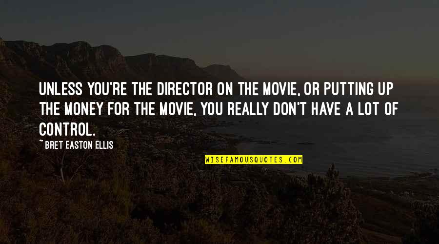 Bret Easton Ellis Quotes By Bret Easton Ellis: Unless you're the director on the movie, or