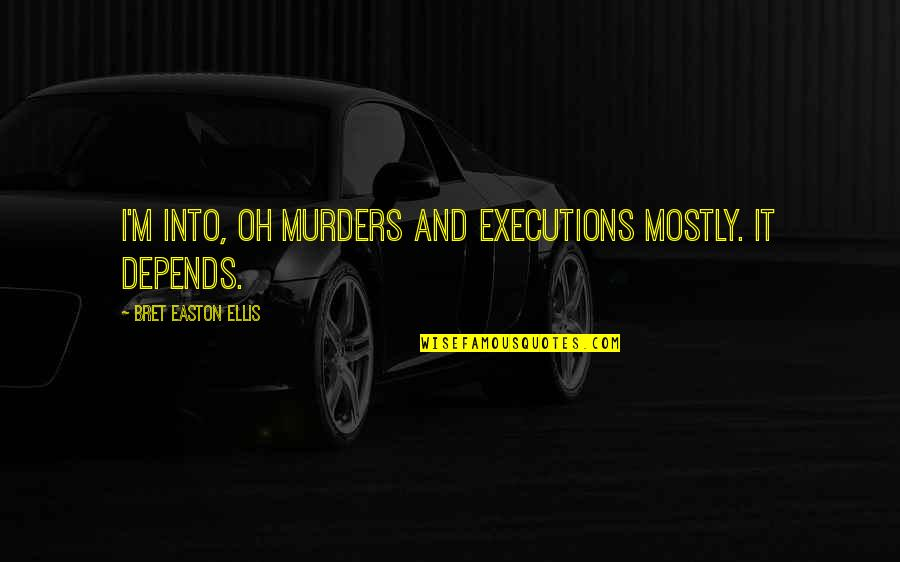 Bret Easton Ellis Quotes By Bret Easton Ellis: I'm into, oh murders and executions mostly. It