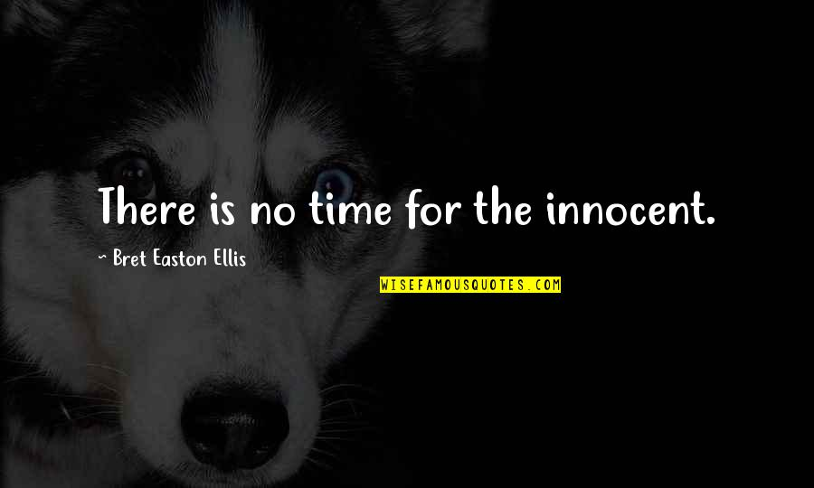 Bret Easton Ellis Quotes By Bret Easton Ellis: There is no time for the innocent.
