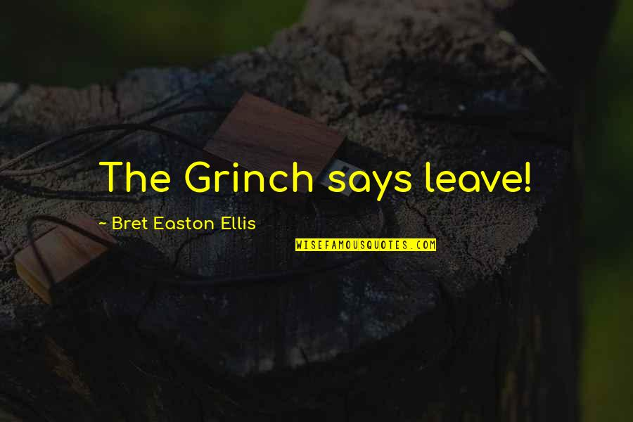 Bret Easton Ellis Quotes By Bret Easton Ellis: The Grinch says leave!