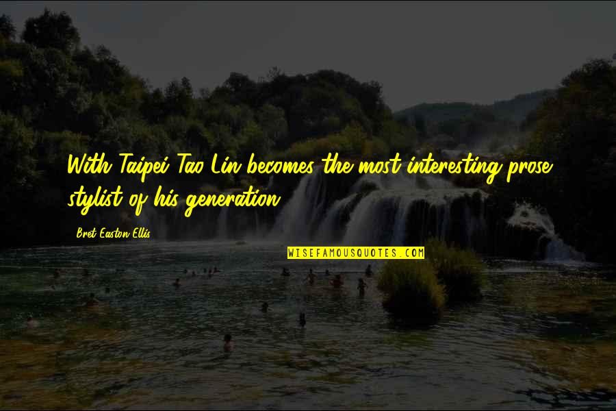 Bret Easton Ellis Quotes By Bret Easton Ellis: With Taipei Tao Lin becomes the most interesting