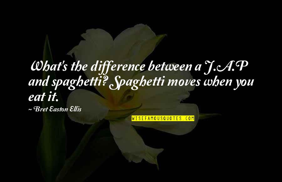 Bret Easton Ellis Quotes By Bret Easton Ellis: What's the difference between a J.A.P and spaghetti?