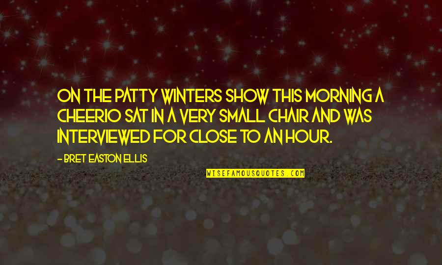 Bret Easton Ellis Quotes By Bret Easton Ellis: On The Patty Winters Show this morning a