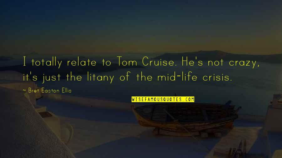 Bret Easton Ellis Quotes By Bret Easton Ellis: I totally relate to Tom Cruise. He's not