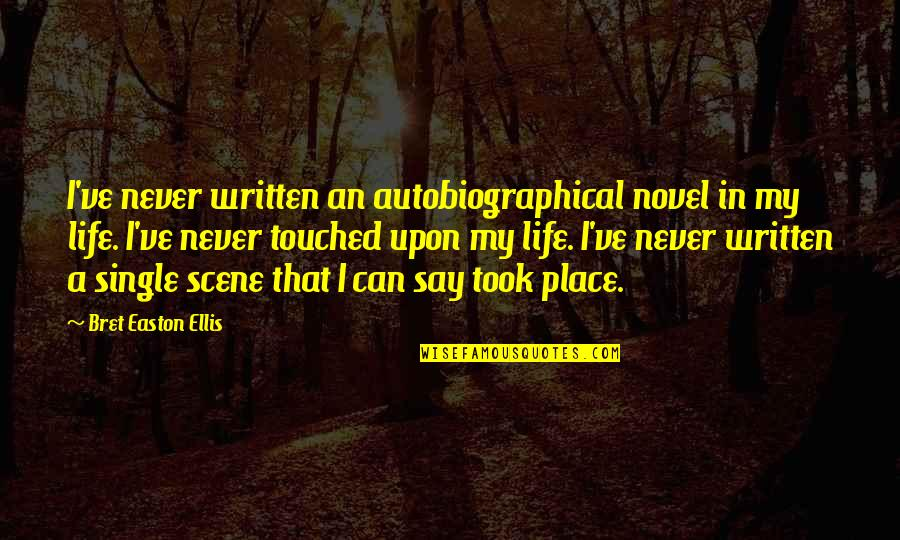 Bret Easton Ellis Quotes By Bret Easton Ellis: I've never written an autobiographical novel in my