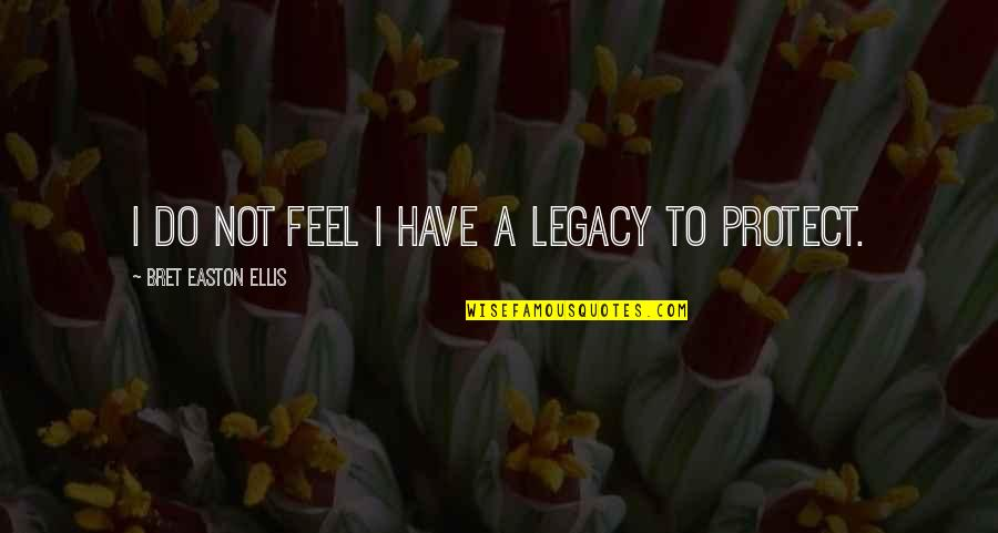 Bret Easton Ellis Quotes By Bret Easton Ellis: I do not feel I have a legacy
