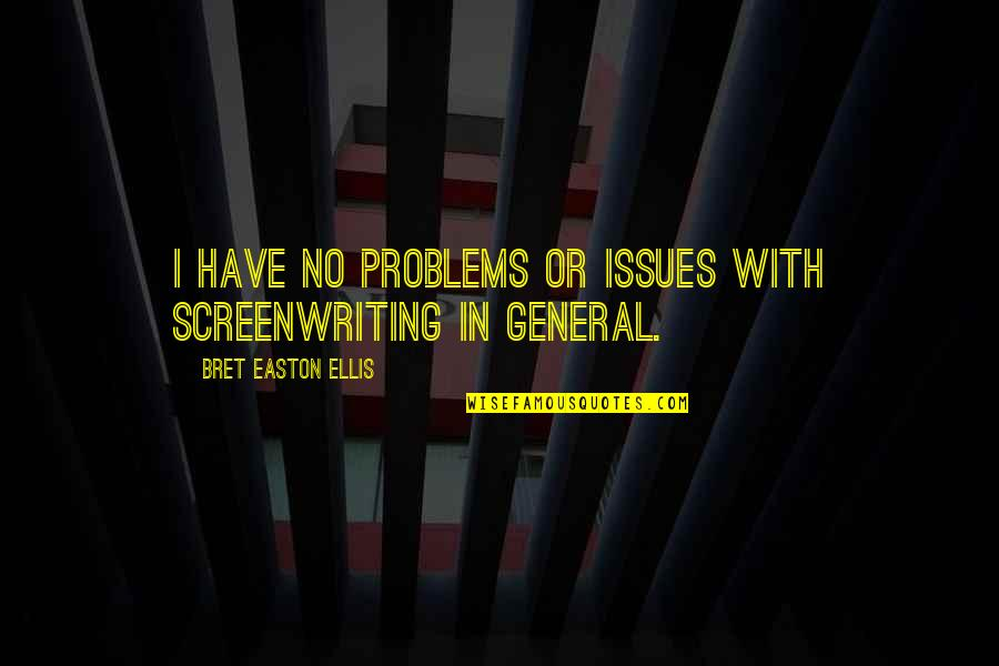 Bret Easton Ellis Quotes By Bret Easton Ellis: I have no problems or issues with screenwriting