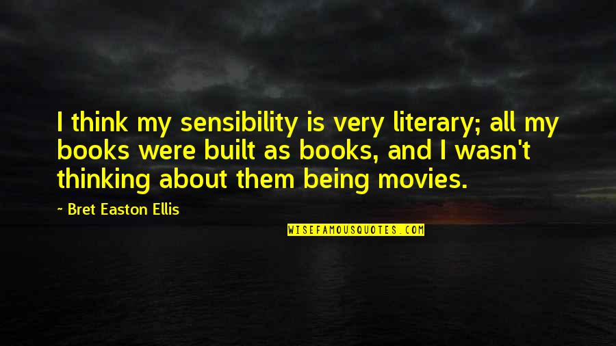 Bret Easton Ellis Quotes By Bret Easton Ellis: I think my sensibility is very literary; all