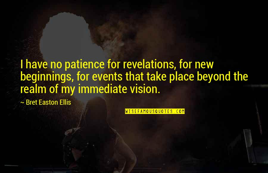 Bret Easton Ellis Quotes By Bret Easton Ellis: I have no patience for revelations, for new