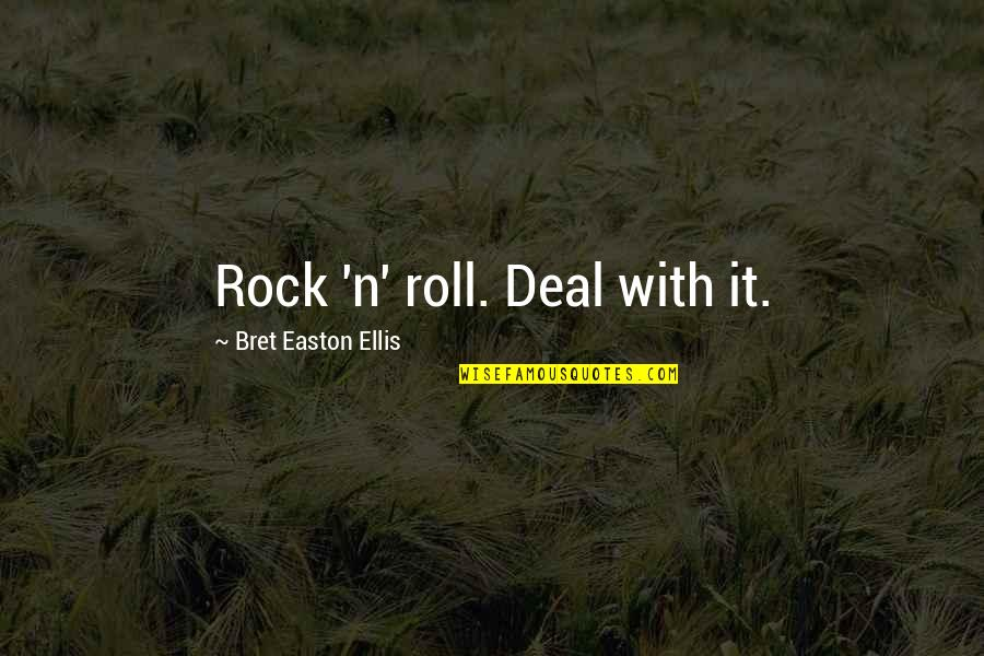 Bret Easton Ellis Quotes By Bret Easton Ellis: Rock 'n' roll. Deal with it.