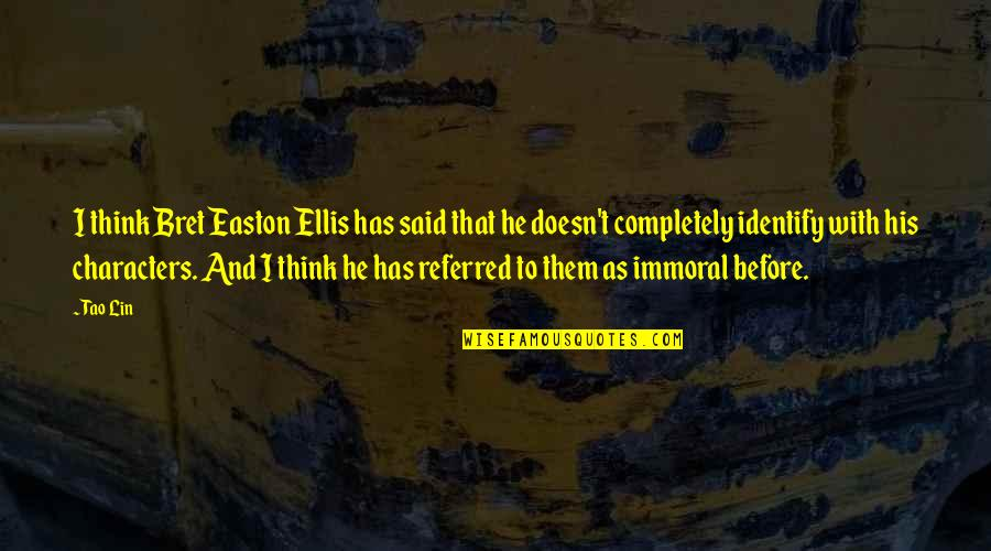 Bret Easton Ellis Quotes By Tao Lin: I think Bret Easton Ellis has said that