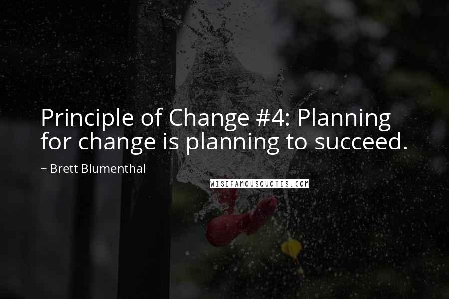 Brett Blumenthal quotes: Principle of Change #4: Planning for change is planning to succeed.