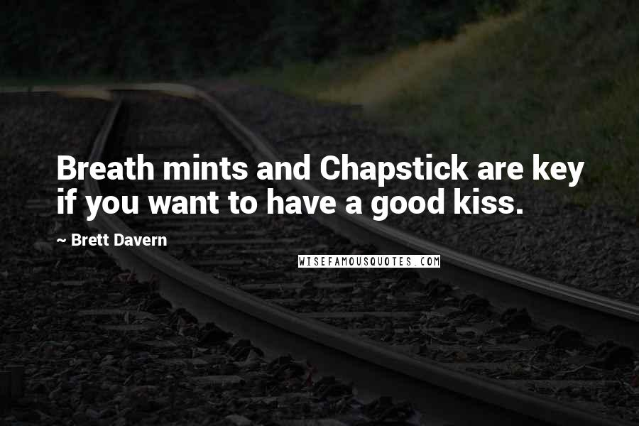 Brett Davern quotes: Breath mints and Chapstick are key if you want to have a good kiss.