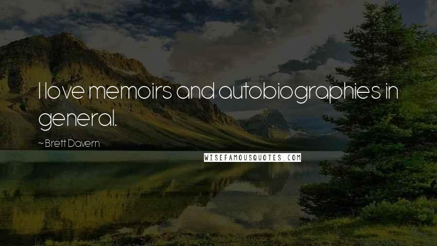 Brett Davern quotes: I love memoirs and autobiographies in general.
