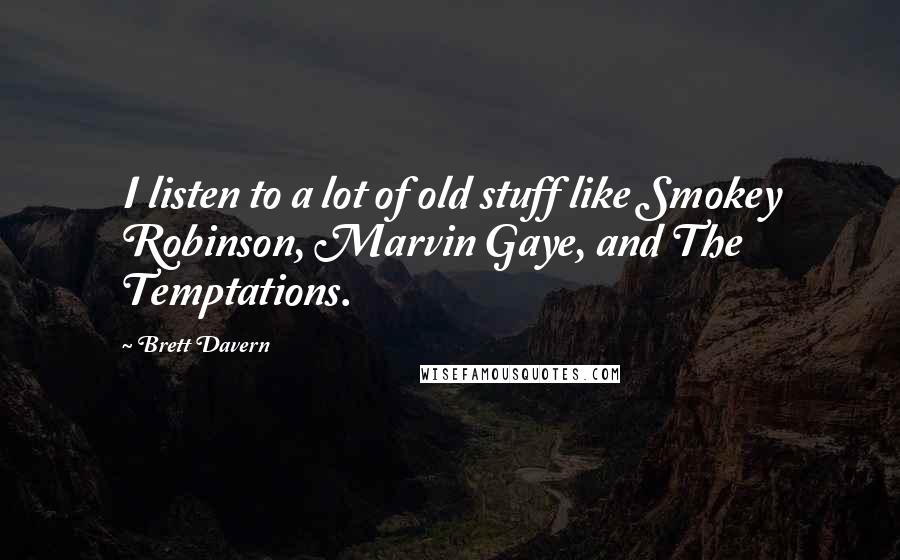 Brett Davern quotes: I listen to a lot of old stuff like Smokey Robinson, Marvin Gaye, and The Temptations.