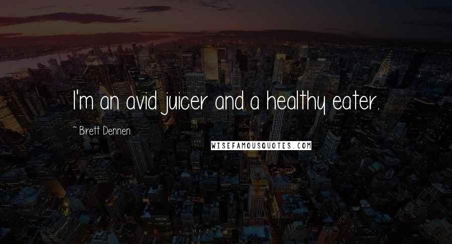 Brett Dennen quotes: I'm an avid juicer and a healthy eater.