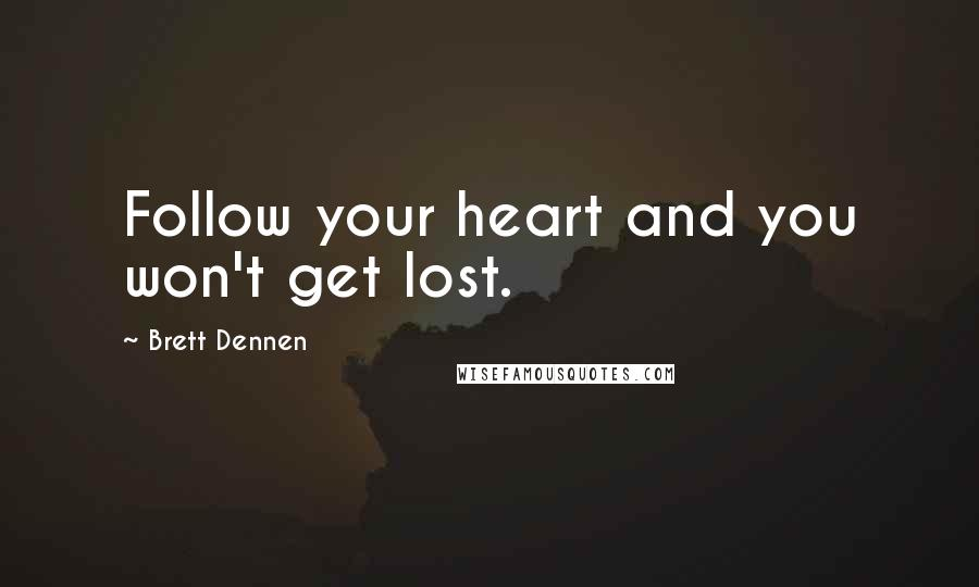 Brett Dennen quotes: Follow your heart and you won't get lost.