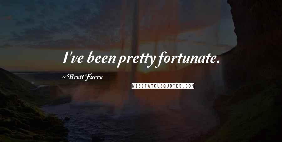 Brett Favre quotes: I've been pretty fortunate.