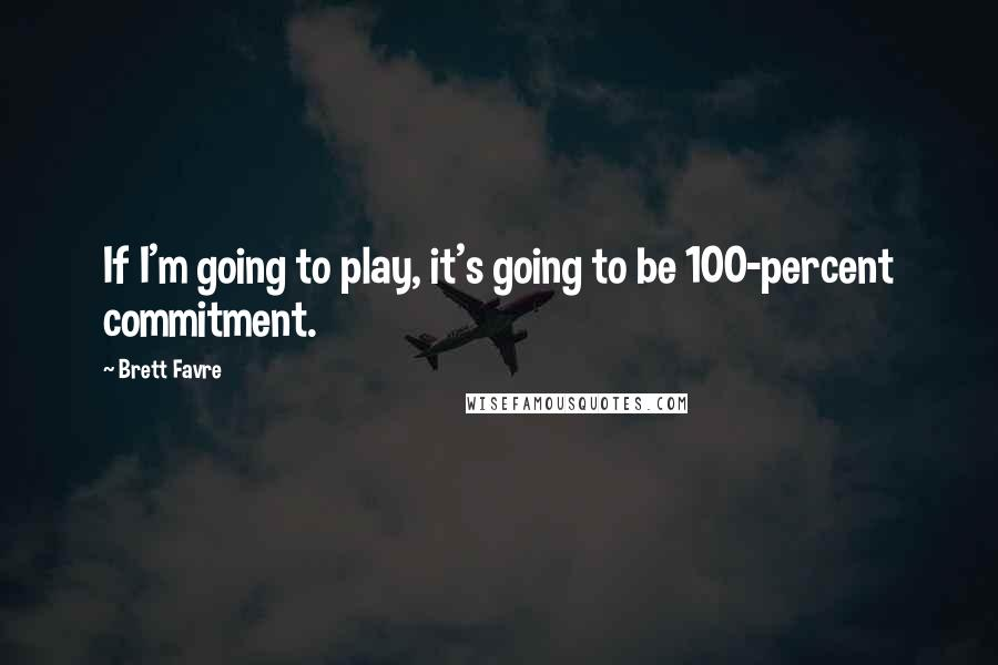 Brett Favre quotes: If I'm going to play, it's going to be 100-percent commitment.